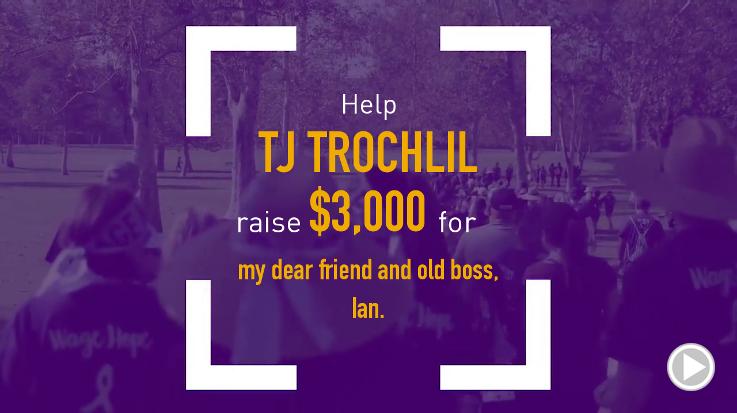 Help TJ Trochlil raise $3,000.00