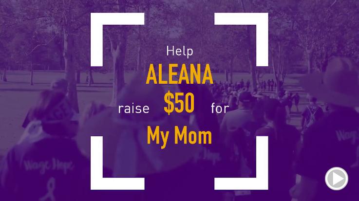 Help Aleana raise $50.00